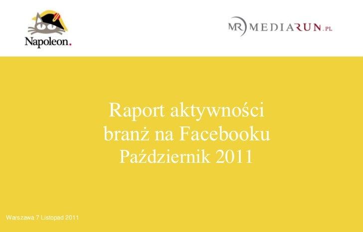 Raport aktywności                           branż na Facebooku                            Październik 2011    |  1 19     ...