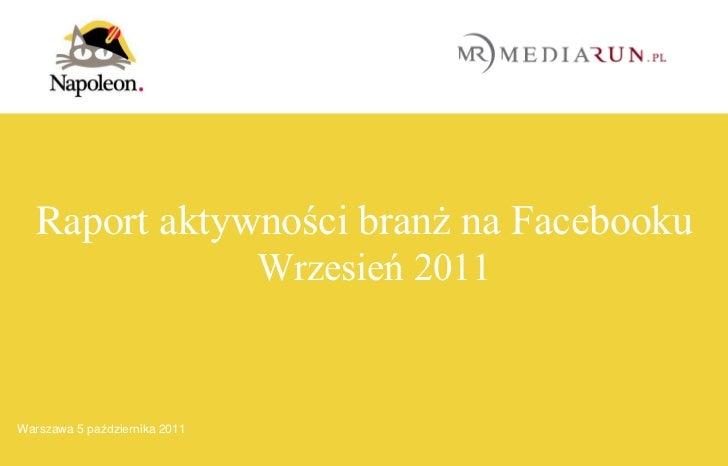 Raport aktywności branż na Facebooku                               Wrzesień 2011   | 1 17Warszawa 5 października 2011     ...