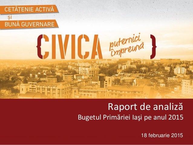 18 februarie 2015 Raport de analiză Bugetul Primăriei Iaşi pe anul 2015