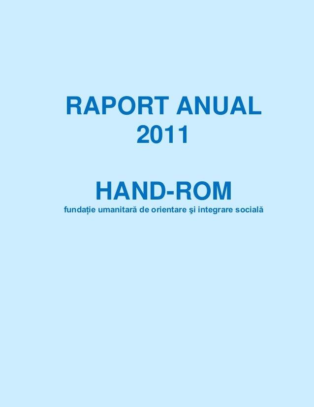 RAPORT ANUAL 2011 HAND-ROM fundaţie umanitară de orientare şi integrare socială