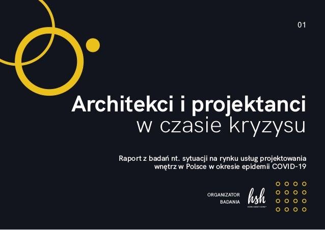 01 Architekci i projektanci w czasie kryzysu Raport z badań nt. sytuacji na rynku usług projektowania wnętrz w Polsce w ok...