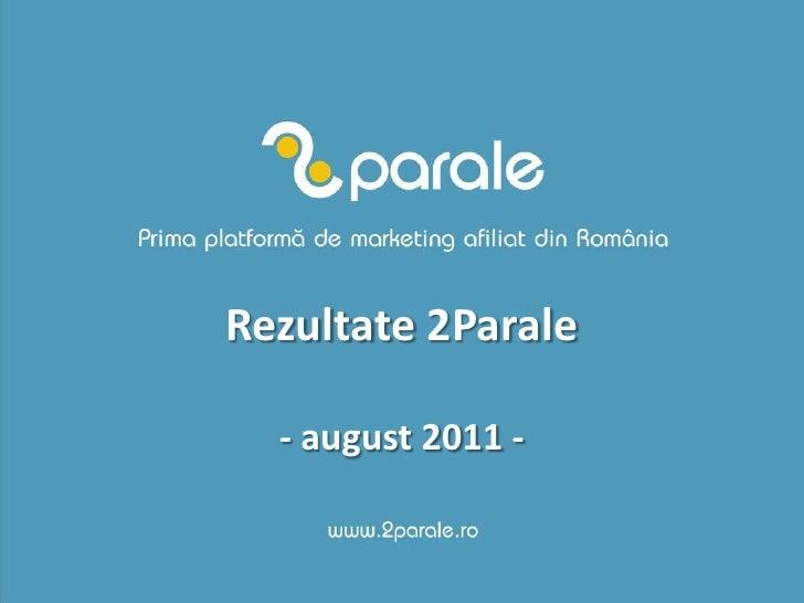 Rezultate 2Parale  - august 2011 -