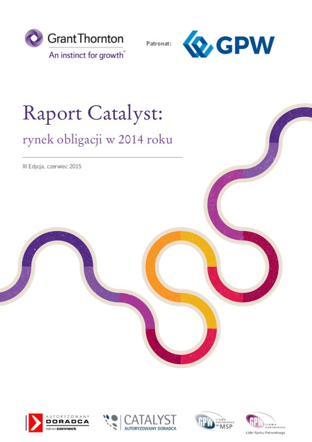 1 Raport Catalyst: rynek obligacji w 2014 roku Patronat: III Edycja, czerwiec 2015