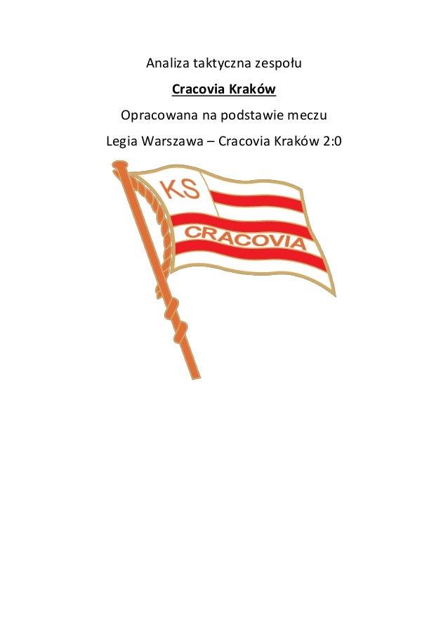 Analiza taktyczna zespołu Cracovia Kraków Opracowana na podstawie meczu Legia Warszawa – Cracovia Kraków 2:0