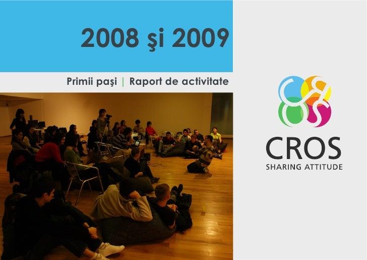 2008 şi 2009 Primii paşi | Raport de activitate