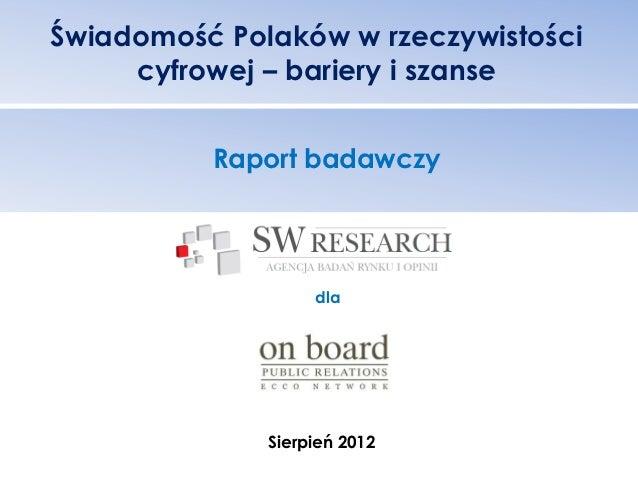 Świadomość Polaków w rzeczywistości     cyfrowej – bariery i szanse          Raport badawczy                   dla        ...