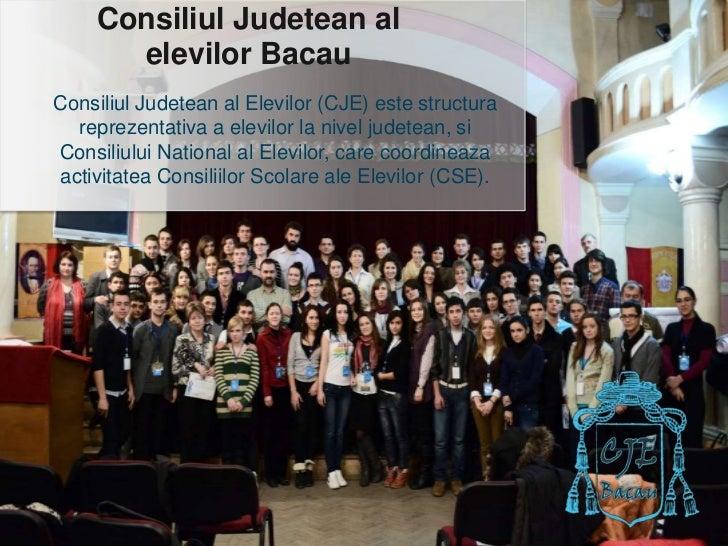 ConsiliulJudetean al elevilor Bacau<br />Consiliul Judetean al Elevilor (CJE) este structura reprezentativa a elevilor la ...