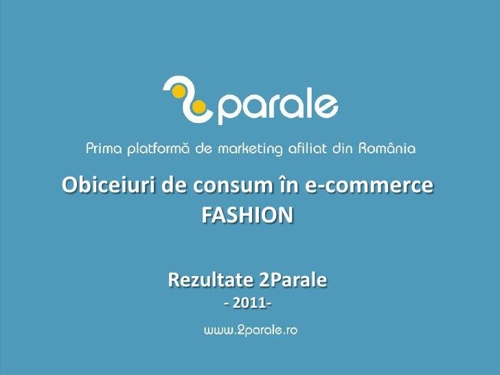 Obiceiuri de consum în e-commerce              FASHION         Rezultate 2Parale              - 2011-
