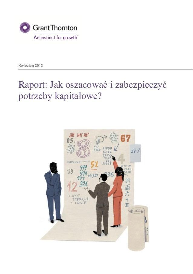 Kwiecień 2013Raport: Jak oszacować i zabezpieczyćpotrzeby kapitałowe?                 2