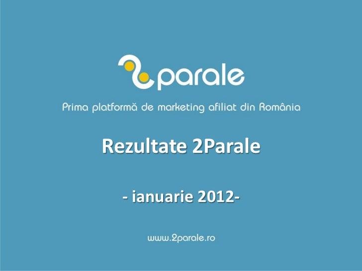 Rezultate 2Parale  - ianuarie 2012-
