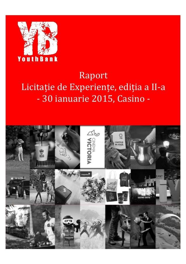 Raport   Licitaţție  de  Experienţțe,  ediţția  a  II-‐a   -‐  30  ianuarie  2015,  Casino  -‐...