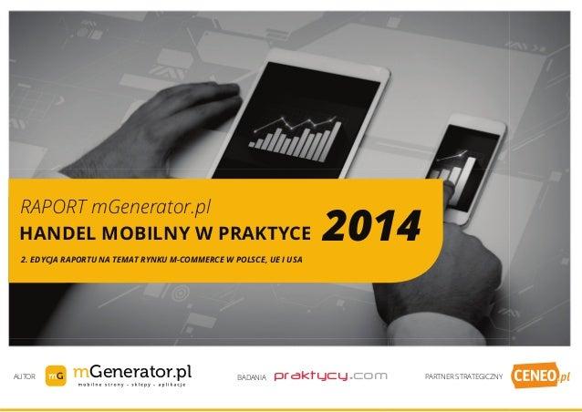 HANDEL MOBILNY W PRAKTYCE 2014 RAPORT mGenerator.pl  2. EDYCJA RAPORTU NA TEMAT RYNKU M-COMMERCE W POLSCE, UE I USA  mGene...
