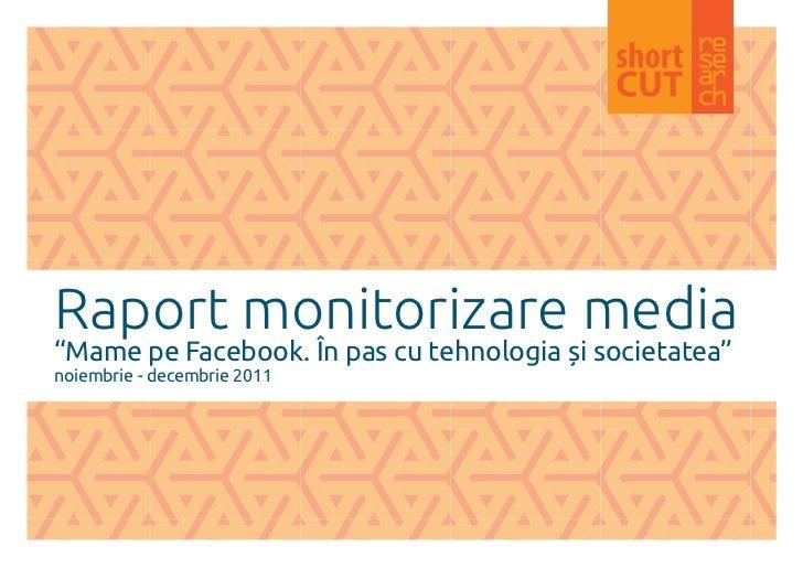 """Raport monitorizare media""""Mame pe Facebook. În pas cu tehnologia și societatea""""noiembrie - decembrie 2011"""