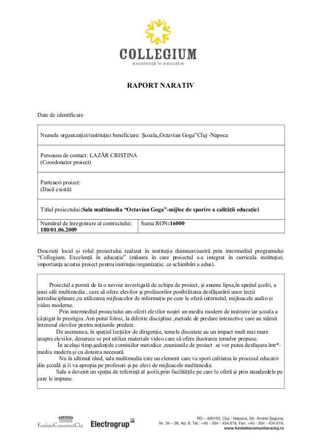 """RAPORT NARATIV Date de identificare Numele organizaţiei/instituţiei beneficiare: Şcoala""""Octavian Goga""""Cluj -Napoca Persoan..."""