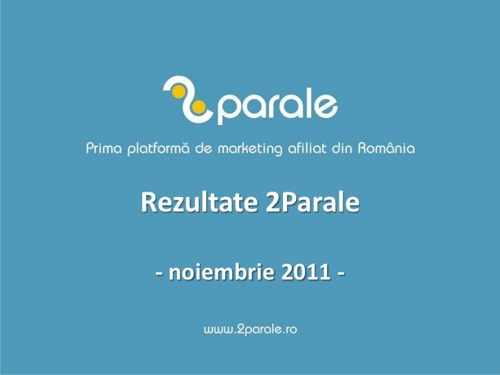 Rezultate 2Parale - noiembrie 2011 -