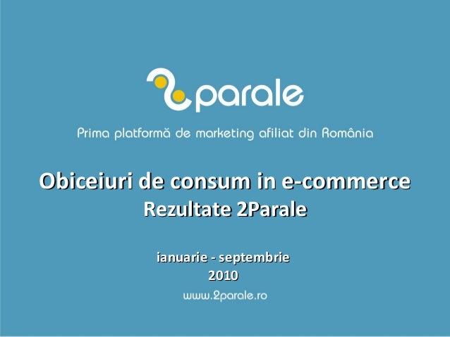 Obiceiuri de consum in e-commerceObiceiuri de consum in e-commerce Rezultate 2ParaleRezultate 2Parale ianuarie - septembri...