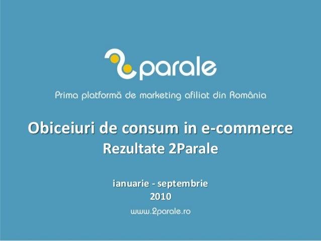 Obiceiuri de consum in e-commerce Rezultate 2Parale ianuarie - septembrie 2010