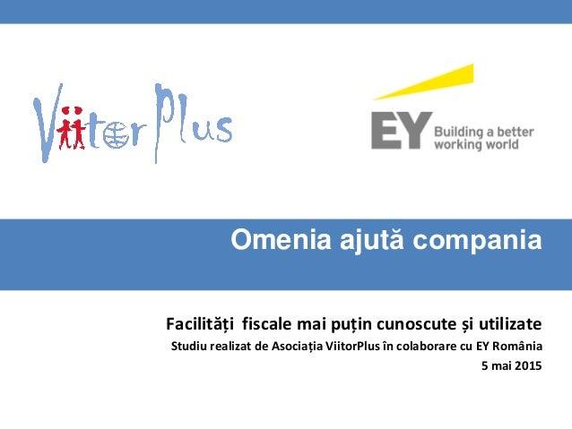 Omenia ajută compania Facilități fiscale mai puțin cunoscute și utilizate Studiu realizat de Asociația ViitorPlus în colab...