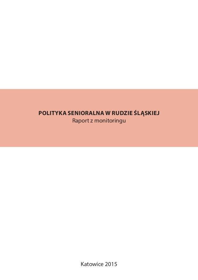 POLITYKA SENIORALNA W RUDZIE ŚLĄSKIEJ Raport z monitoringu Katowice 2015