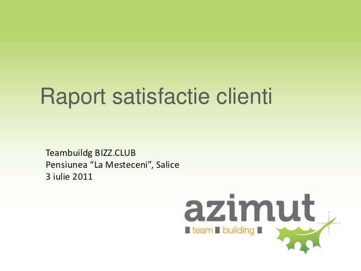 "Raportsatisfactieclienti<br />Teambuildg BIZZ.CLUB<br />Pensiunea ""La Mesteceni"", Salice<br />3 iulie 2011<br />"