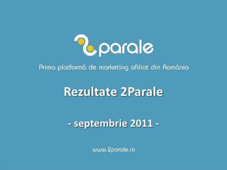 Rezultate 2Parale- septembrie 2011 -