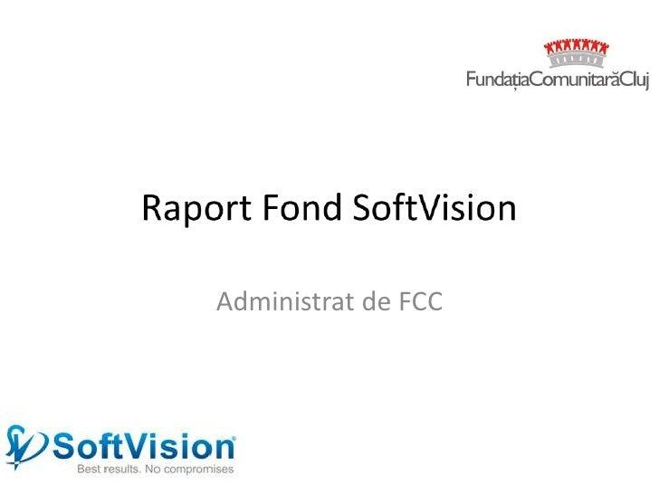 Raport Fond SoftVision<br />Administrat de FCC<br />