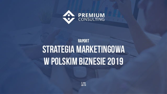 1 Luty 2019 Raport Strategia marketingowa W polskim biznesie 2019
