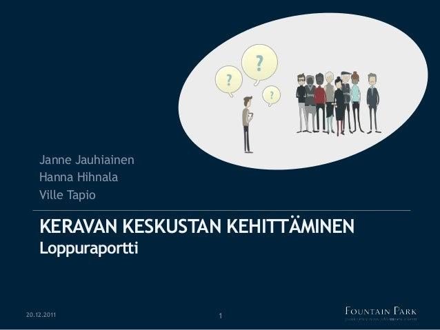 KERAVAN KESKUSTAN KEHITTÄMINENLoppuraporttiJanne JauhiainenHanna HihnalaVille Tapio20.12.2011 1