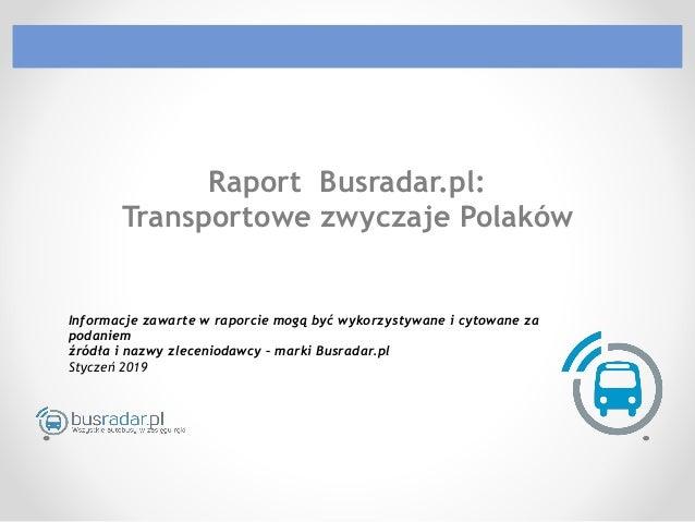 Raport Busradar.pl: Transportowe zwyczaje Polaków Informacje zawarte w raporcie mogą być wykorzystywane i cytowane za pod...