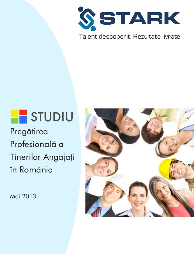 Talent descoperit. Rezultate livrate.  STUDIU Pregătirea Profesională a Tinerilor Angajați în România Mai 2013