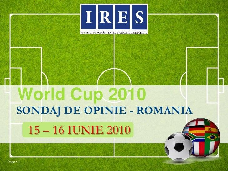World Cup 2010      SONDAJ DE OPINIE - ROMANIA            15 – 16 IUNIE 2010  Page  1