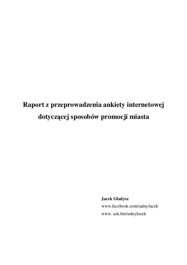 Raport z przeprowadzenia ankiety internetowej dotyczącej sposobów promocji miasta Jacek Gładysz www.facebook.com/radnyJace...