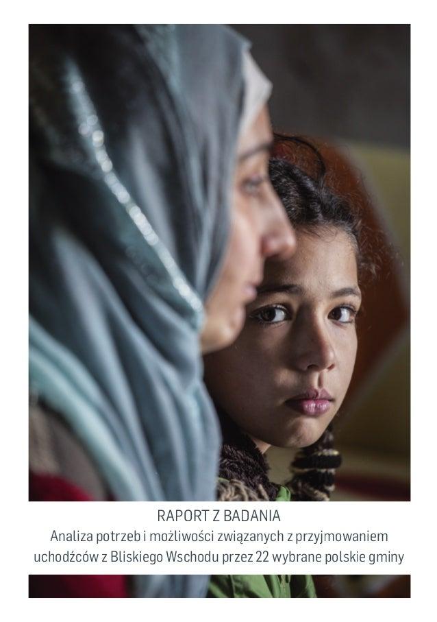 RAPORT Z BADANIA Analiza potrzeb i możliwości związanych z przyjmowaniem uchodźców z Bliskiego Wschodu przez 22 wybrane po...