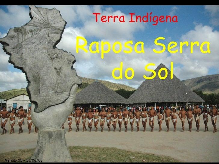 Raposa Serra do Sol Terra Indígena Versão 05 – 21/06/08
