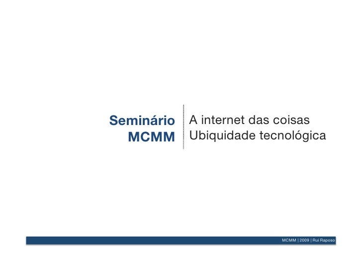 Seminário    A internet das coisas   MCMM       Ubiquidade tecnológica                   Seminário A internet das coisas  ...