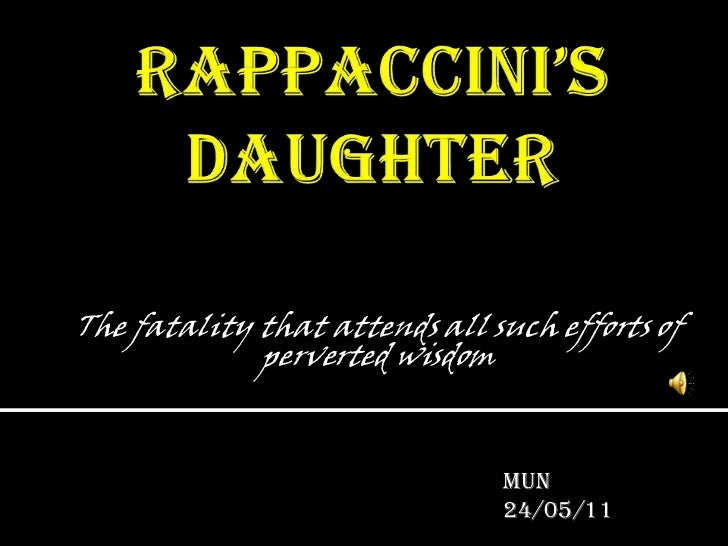 Rappaccini's daughter<br />The fatality that attends all such efforts of perverted wisdom<br />Mun<br />24/05/11<br />