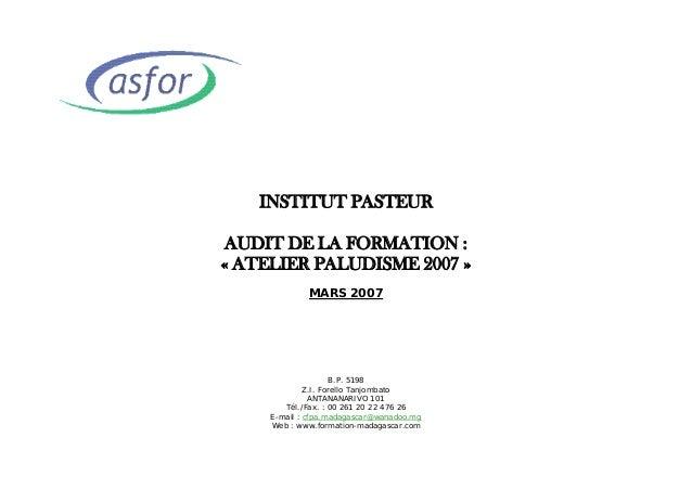 INSTITUT PASTEURAUDIT DE LA FORMATION :« ATELIER PALUDISME 2007 »MARS 2007B.P. 5198Z.I. Forello TanjombatoANTANANARIVO 101...