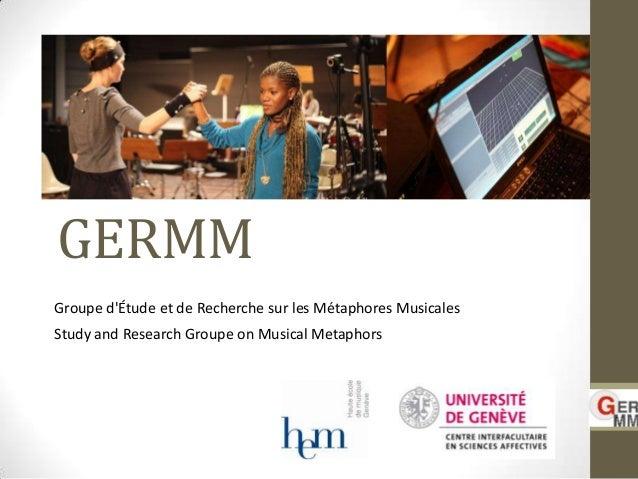 GERMMGroupe dÉtude et de Recherche sur les Métaphores MusicalesStudy and Research Groupe on Musical Metaphors