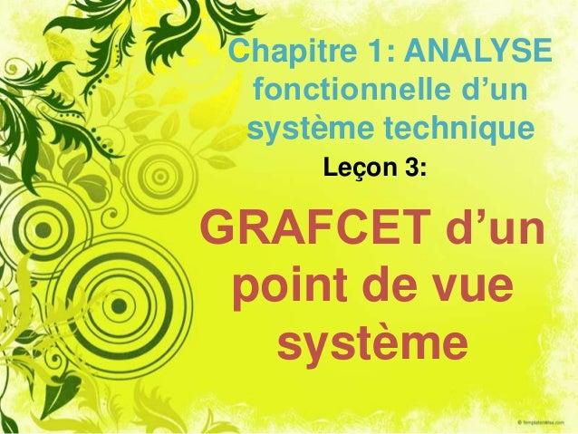 Chapitre 1: ANALYSE  fonctionnelle d'un  système technique      Leçon 3:GRAFCET d'un point de vue   système