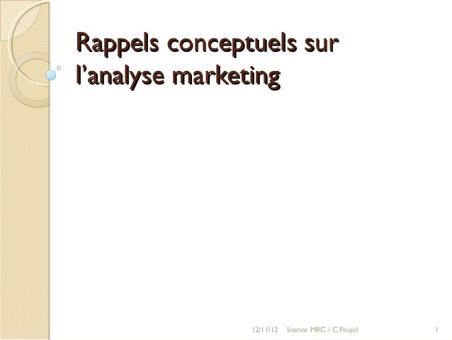 Rappels conceptuels surl'analyse marketing               12/11/12   licence MRC / C.Poujol   1