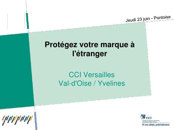 Protégez votre marque à       létranger      CCI Versailles   Val-dOise / Yvelines
