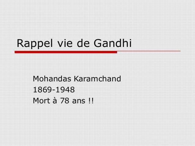 Rappel vie de Gandhi  Mohandas Karamchand  1869-1948  Mort à 78 ans !!