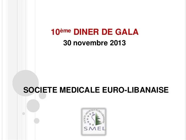 10ème DINER DE GALA 30 novembre 2013  SOCIETE MEDICALE EURO-LIBANAISE