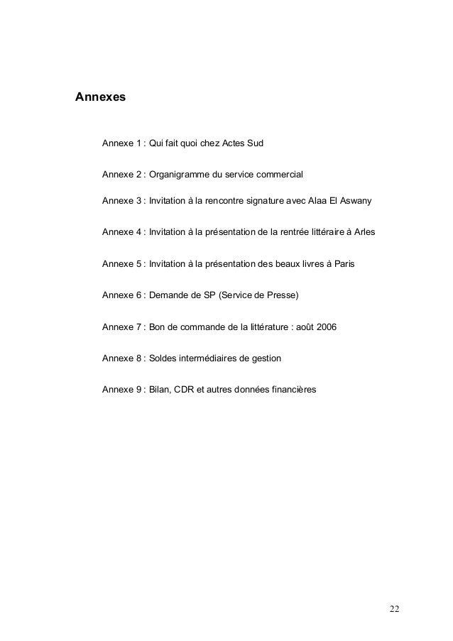 Annexes   Annexe 1 : Qui fait quoi chez Actes Sud   Annexe 2 : Organigramme du service commercial   Annexe 3 : Invitation ...