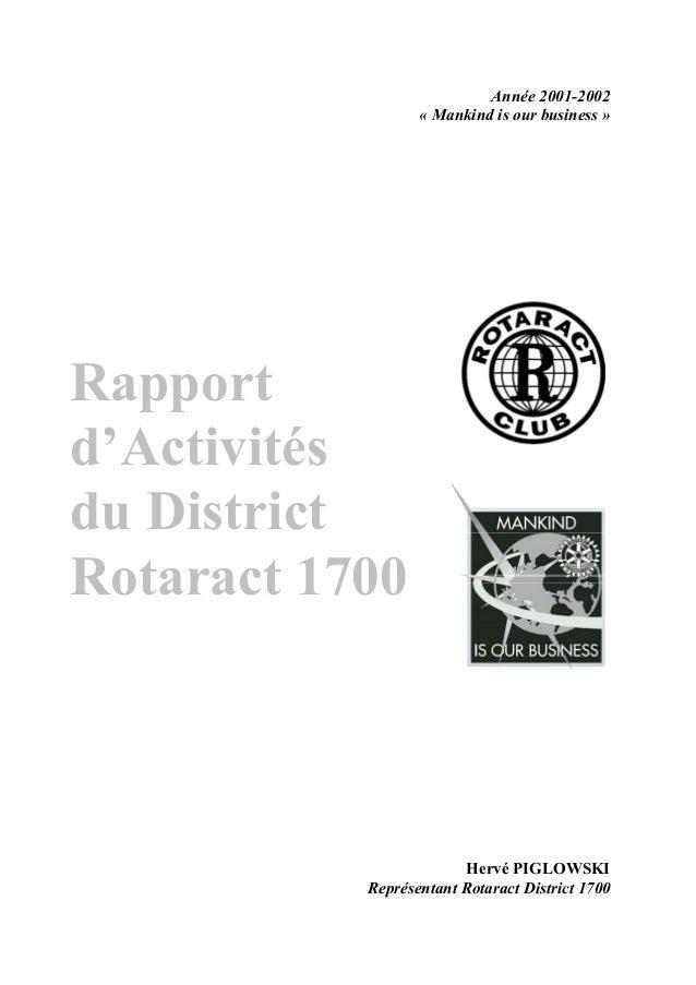 Rapport  d'Activités  du District  Rotaract 1700  Année 2001-2002  « Mankind is our business »  Hervé PIGLOWSKI  Représent...