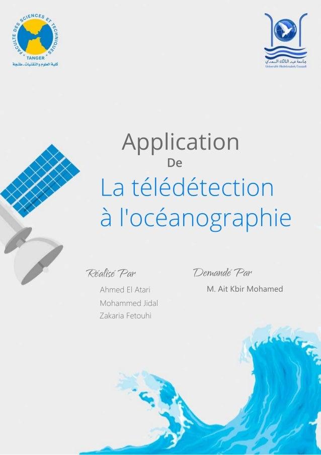 Latélédétection àl'océanographie Application De RéaliséPar AhmedElAtari MohammedJidal ZakariaFetouhi DemandéPar M.AitKbirM...