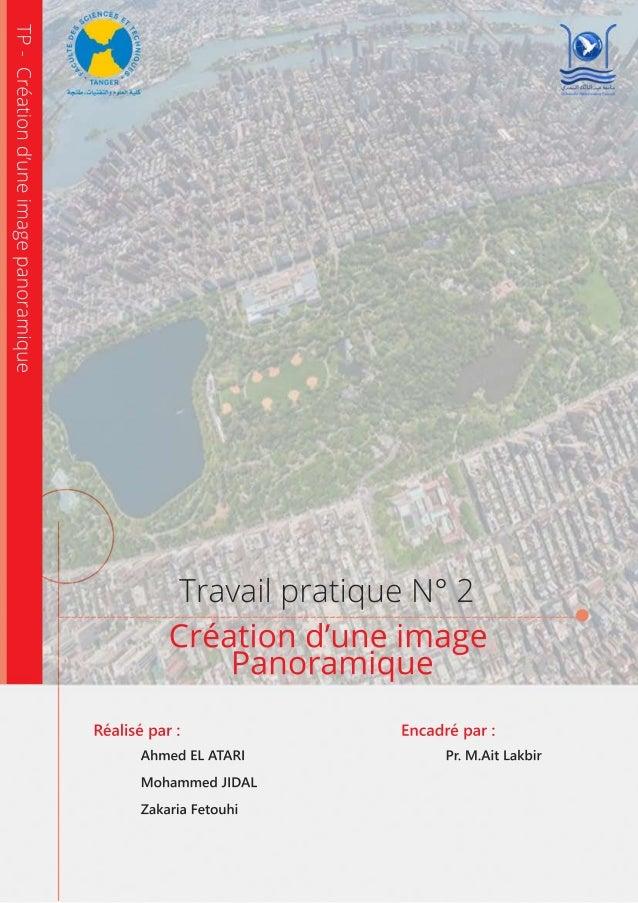 TravailpratiqueN°2 Créationd'uneimage Panoramique Réalisépar: AhmedELATARI MohammedJIDAL ZakariaFetouhi Encadrépar: Pr.M.A...