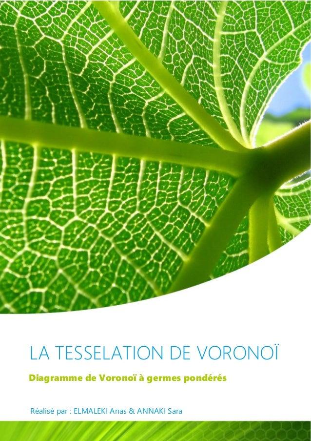 LA TESSELATION DE VORONOÏ Diagramme de Voronoï à germes pondérés Réalisé par : ELMALEKI Anas & ANNAKI Sara