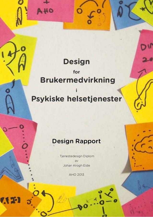 Design for Brukermedvirkning i Psykiske helsetjenester Design Rapport Tjenestedesign Diplom av Johan Krogh Eide AHO 2013