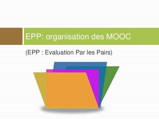 (EPP : Evaluation Par les Pairs) EPP: organisation des MOOC